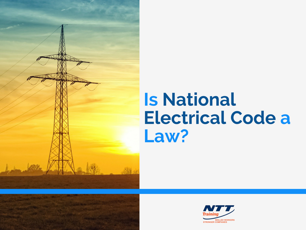 Is 2017 National Electrical Code a Law? | NTT Training