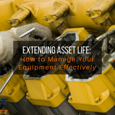 Extending Asset Life: How to Manage Your Equipment Effectively